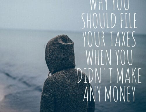 4 Reasons Why You Should File Your Taxes When You Didn't Make Any Money