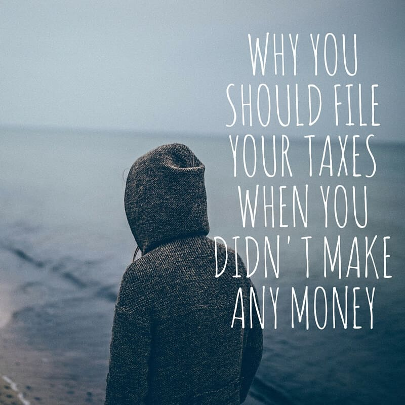 Why you should file your taxes when you didn't make any money